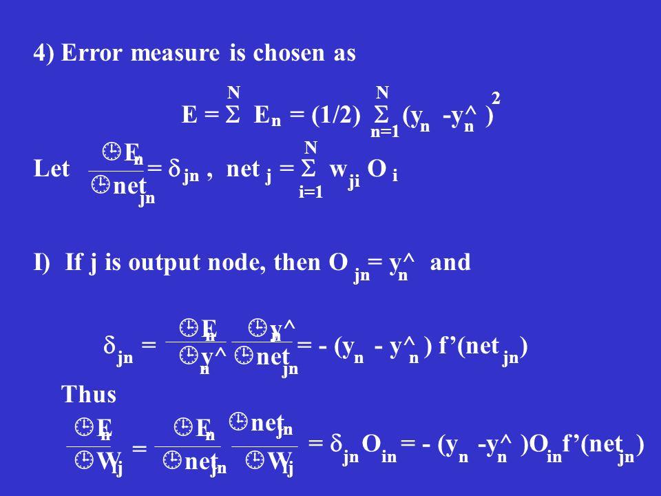 4) Error measure is chosen as E =  E = (1/2)  (y -y^ )