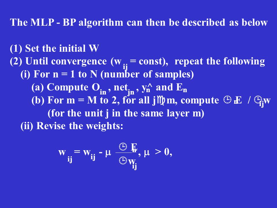 The MLP - BP algorithm can then be described as below
