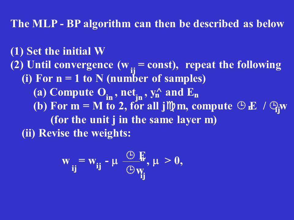 The MLP - BP algorithm can then be described as below