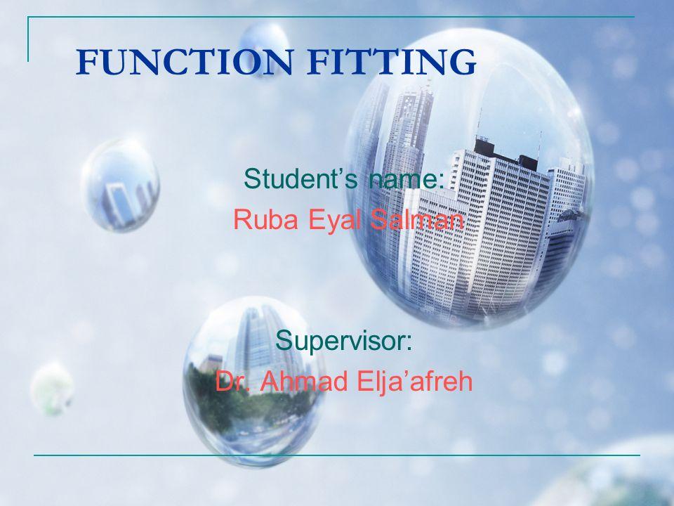 FUNCTION FITTING Student's name: Ruba Eyal Salman Supervisor: