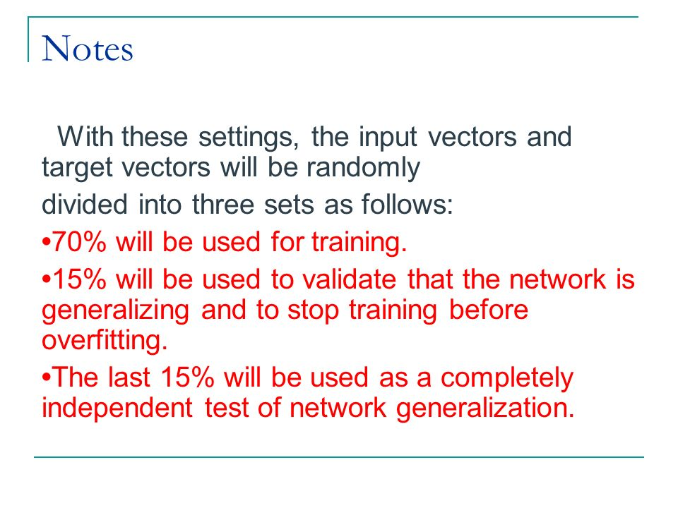 NotesWith these settings, the input vectors and target vectors will be randomly. divided into three sets as follows: