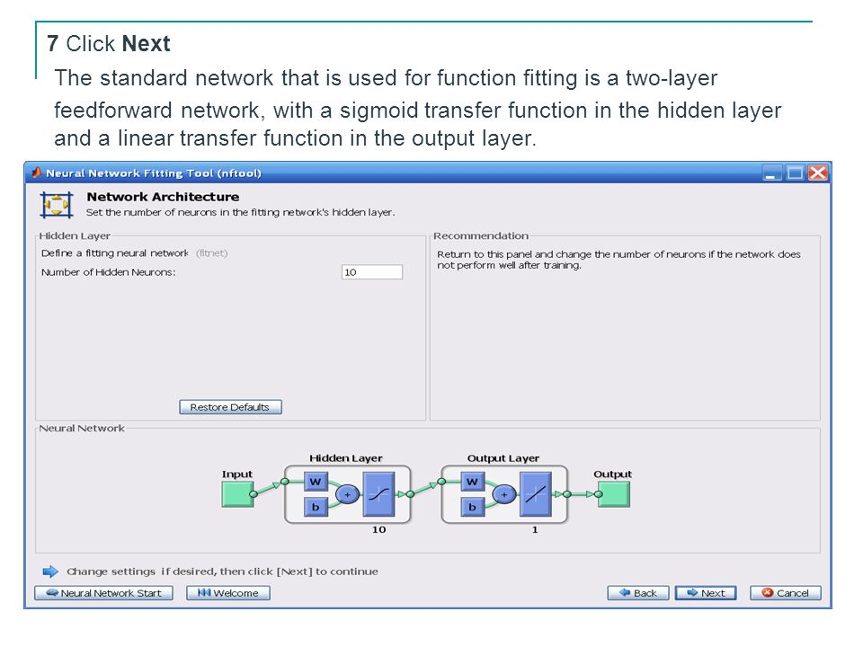 7 Click NextThe standard network that is used for function fitting is a two-layer.