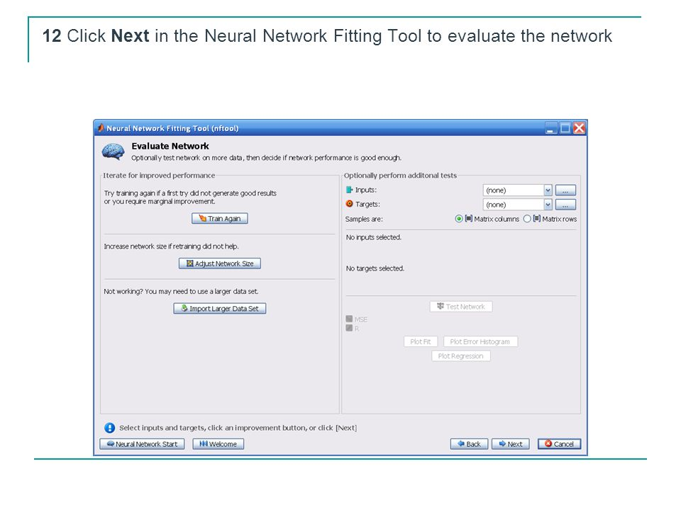 12 Click Next in the Neural Network Fitting Tool to evaluate the network