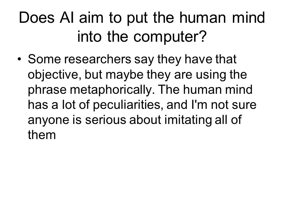 Does AI aim to put the human mind into the computer