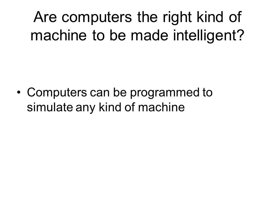 Are computers the right kind of machine to be made intelligent