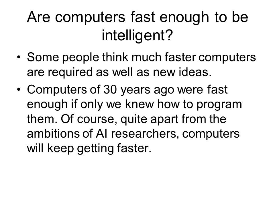 Are computers fast enough to be intelligent