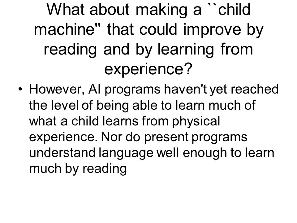 What about making a ``child machine that could improve by reading and by learning from experience