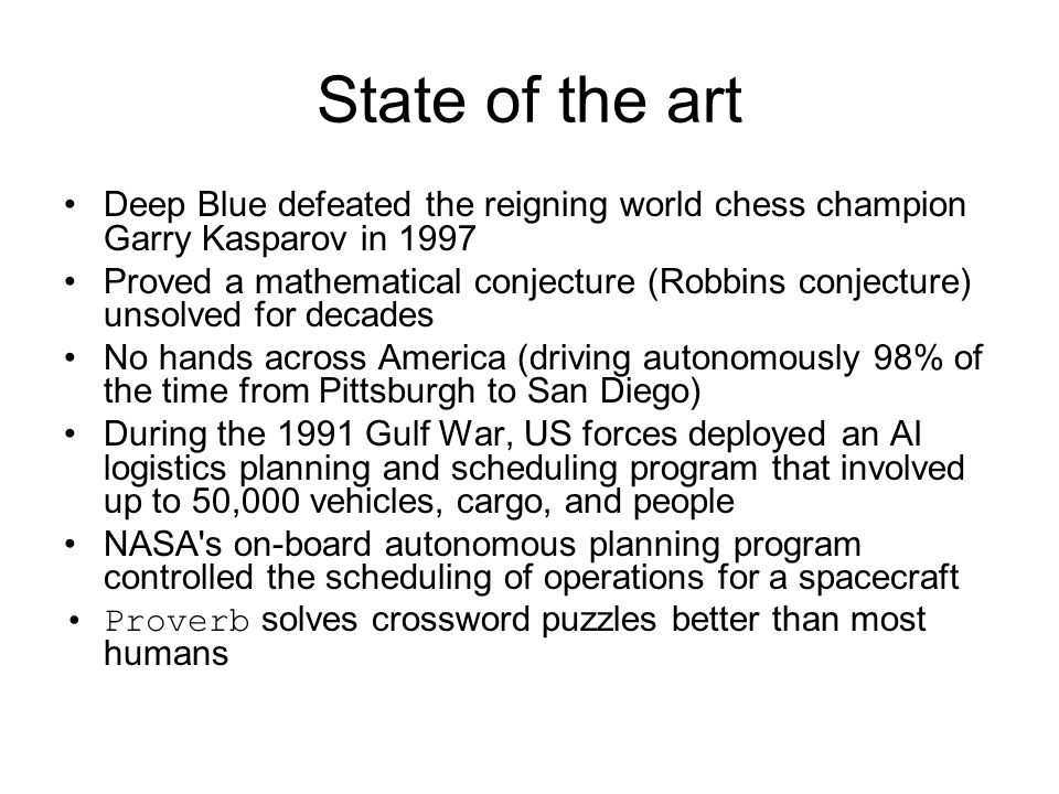 State of the art Deep Blue defeated the reigning world chess champion Garry Kasparov in