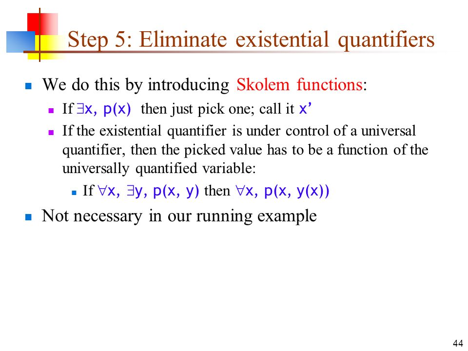 Step 5: Eliminate existential quantifiers