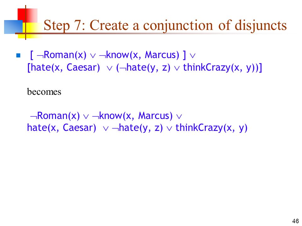 Step 7: Create a conjunction of disjuncts