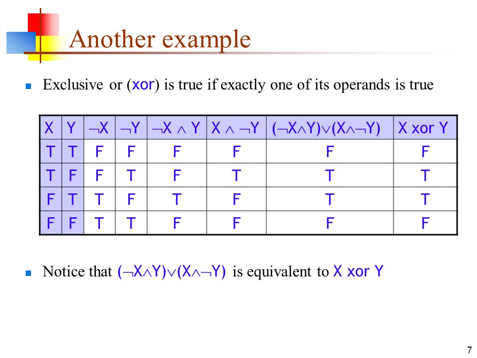 Another example Exclusive or (xor) is true if exactly one of its operands is true. X. Y. X. Y.