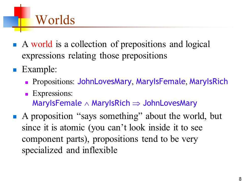 Worlds A world is a collection of prepositions and logical expressions relating those prepositions.