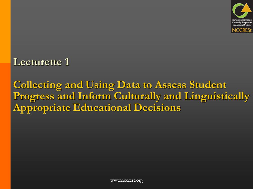 Lecturette 1 Collecting and Using Data to Assess Student Progress and Inform Culturally and Linguistically Appropriate Educational Decisions