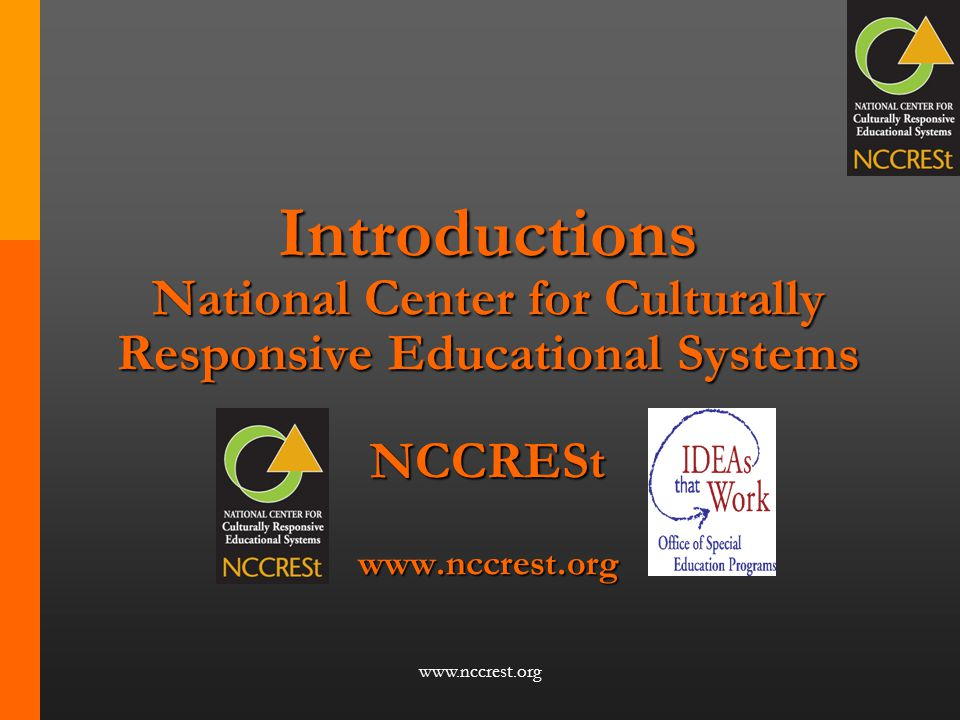 Introductions National Center for Culturally Responsive Educational Systems NCCRESt www.nccrest.org