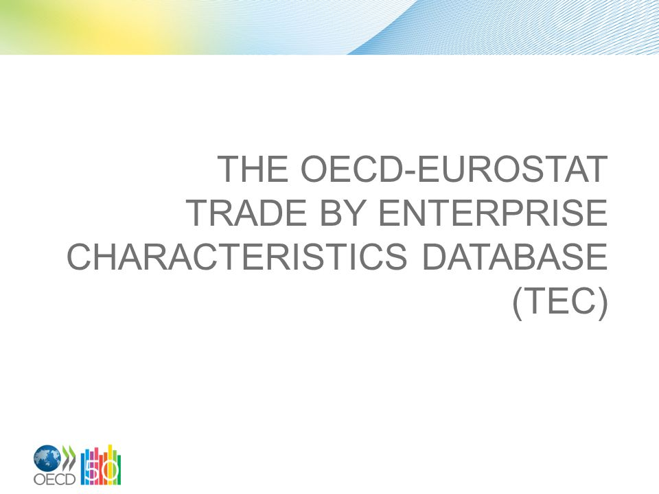 THE OECD-EUROSTAT TRADE BY ENTERPRISE CHARACTERISTICS DATABASE (TEC)