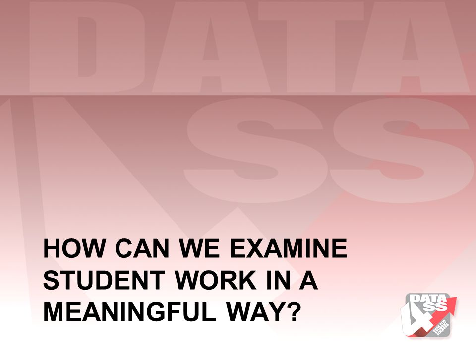 How can we examine student work in a meaningful way