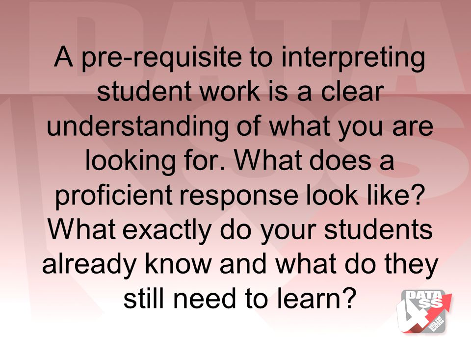A pre-requisite to interpreting student work is a clear understanding of what you are looking for.