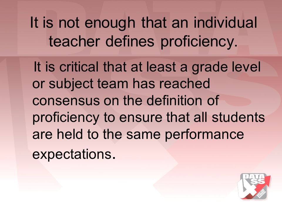 It is not enough that an individual teacher defines proficiency.