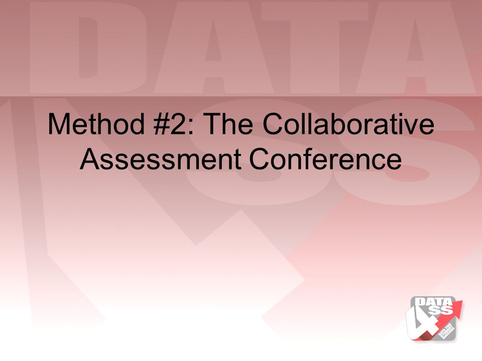 Method #2: The Collaborative Assessment Conference