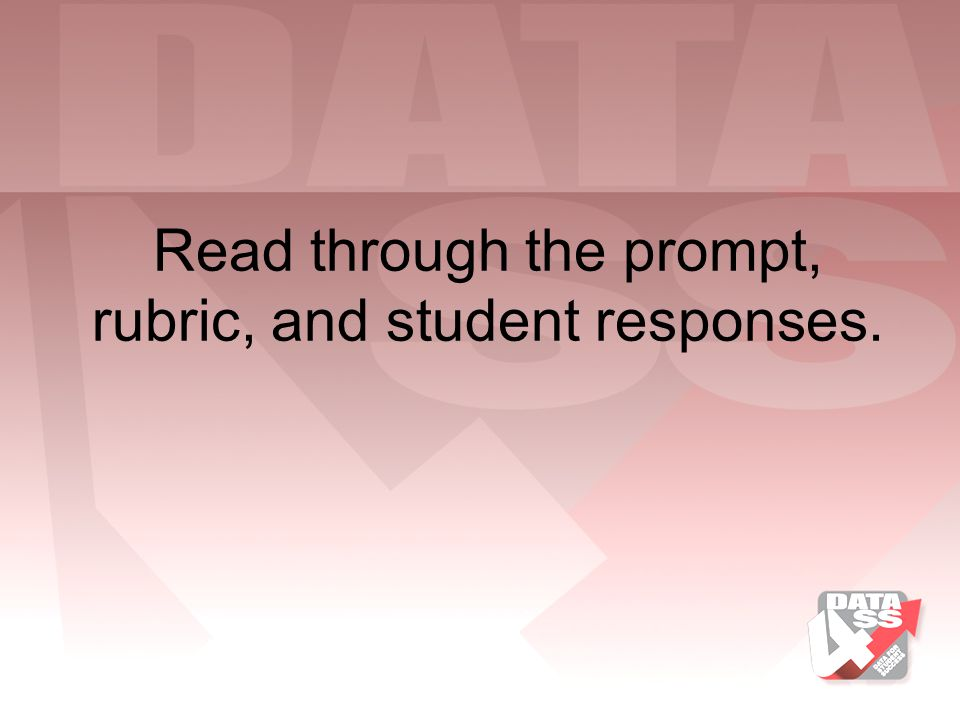 Read through the prompt, rubric, and student responses.