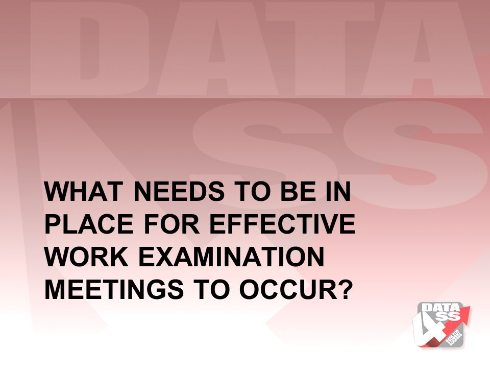 What needs to be in place for effective work examination meetings to occur