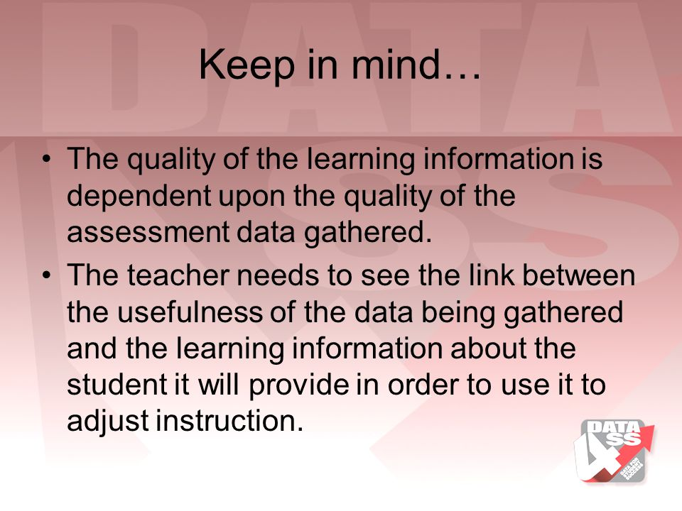 Keep in mind… The quality of the learning information is dependent upon the quality of the assessment data gathered.