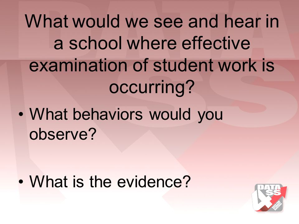 What would we see and hear in a school where effective examination of student work is occurring