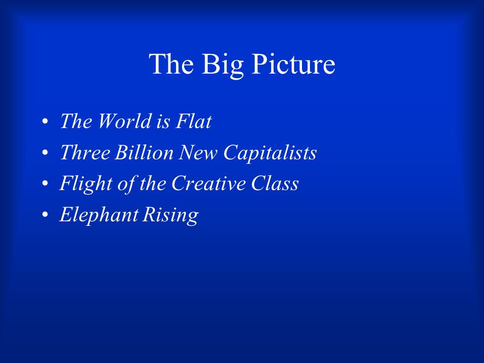 The Big Picture The World is Flat Three Billion New Capitalists