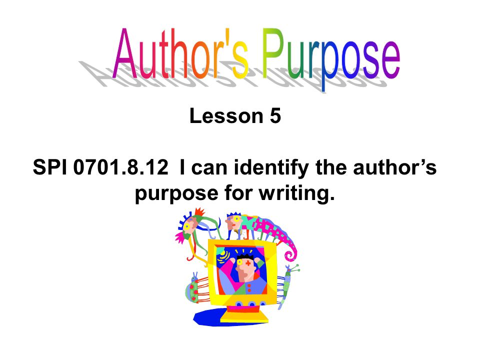 SPI 0701.8.12 I can identify the author's purpose for writing.