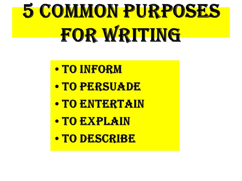 5 Common Purposes for Writing