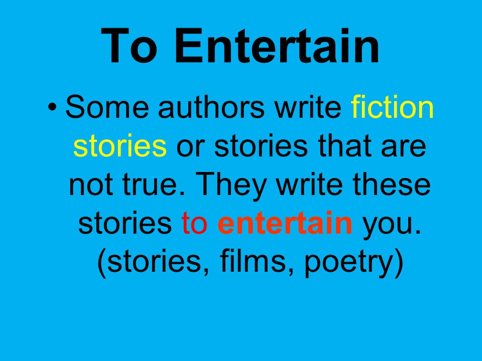 To Entertain Some authors write fiction stories or stories that are not true.