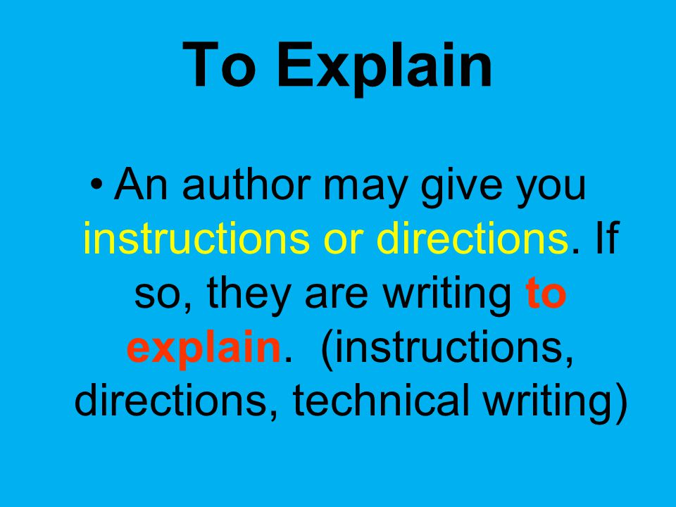 To Explain An author may give you instructions or directions.