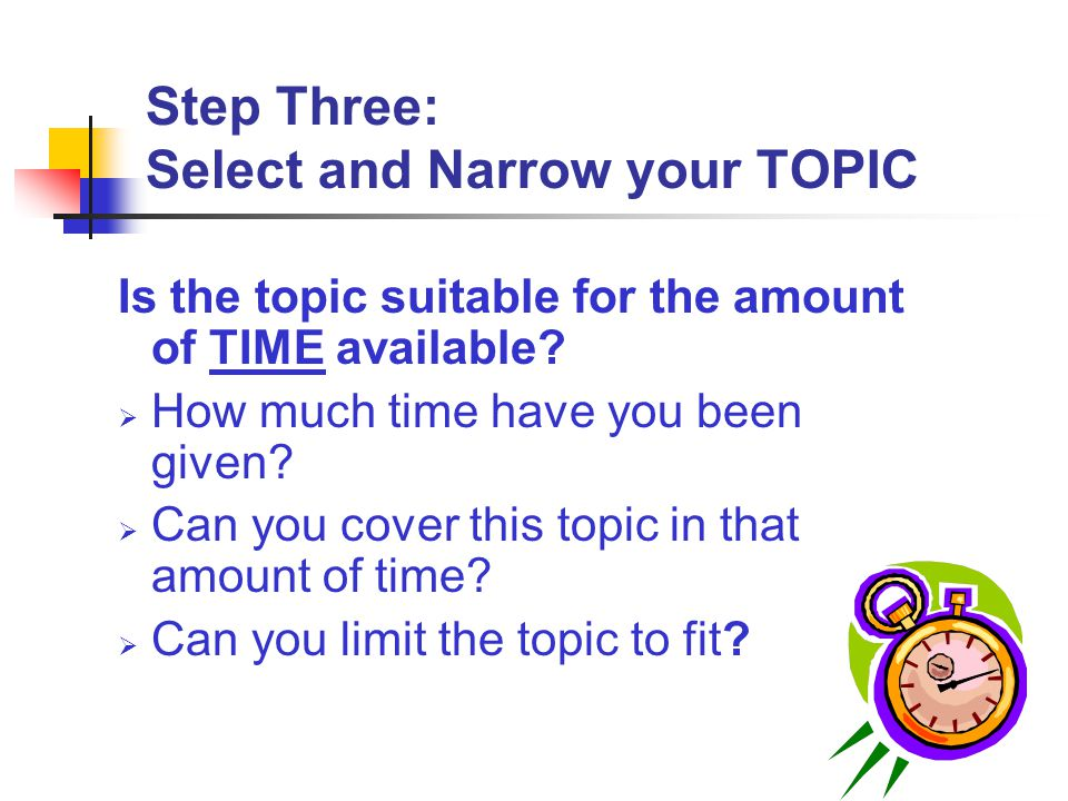 Step Three: Select and Narrow your TOPIC