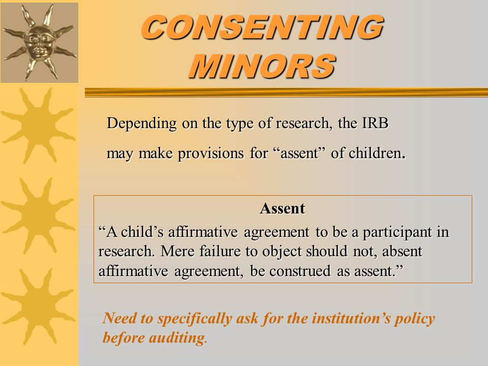 CONSENTING MINORS Depending on the type of research, the IRB