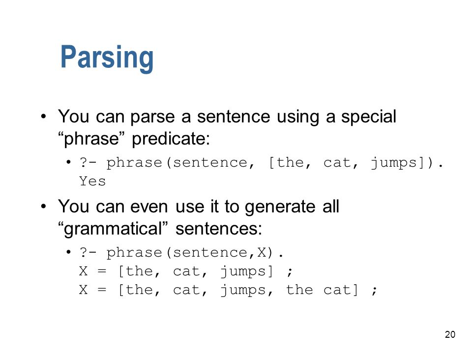 Parsing You can parse a sentence using a special phrase predicate: