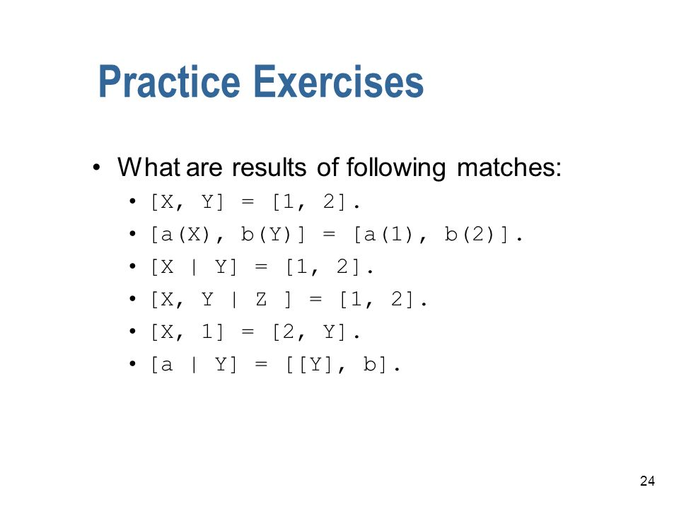 Practice Exercises What are results of following matches: