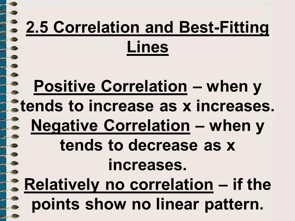 2.5 Correlation and Best-Fitting Lines Positive Correlation – when y tends to increase as x increases.
