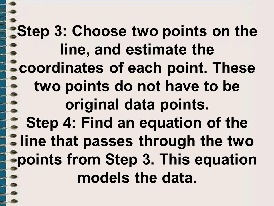 Step 3: Choose two points on the line, and estimate the coordinates of each point.