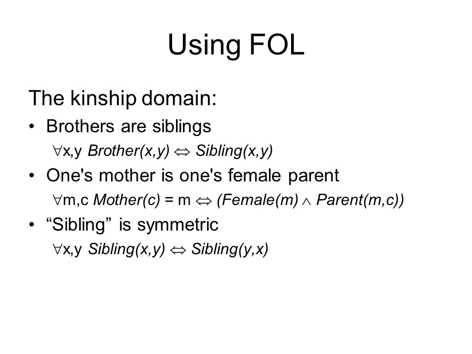 Using FOL The kinship domain: Brothers are siblings
