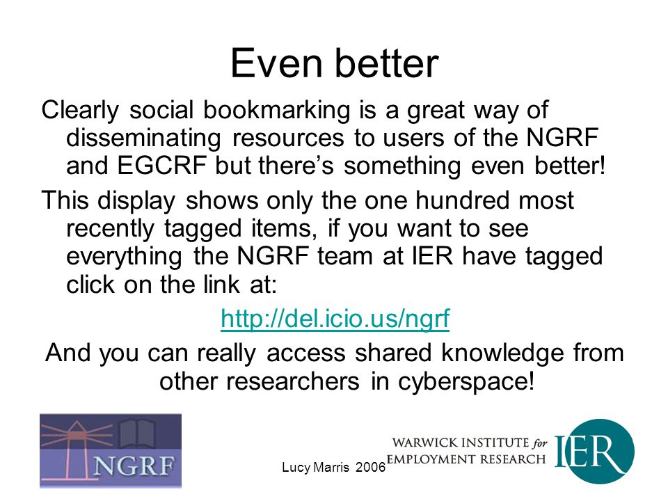 Even better Clearly social bookmarking is a great way of disseminating resources to users of the NGRF and EGCRF but there's something even better!