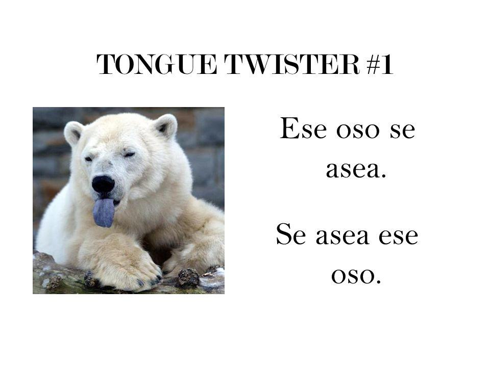 TONGUE TWISTER #1 Ese oso se asea. Se asea ese oso.