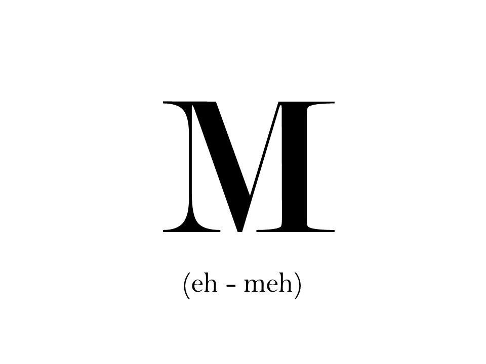 M (eh - meh)