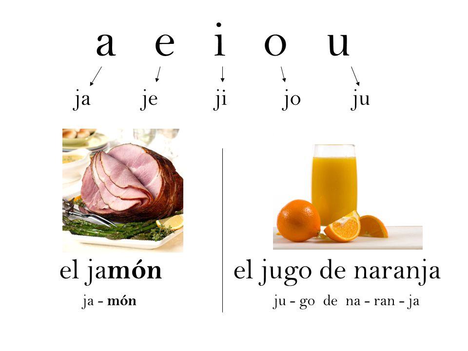 a e i o u el jamón el jugo de naranja ja je ji jo ju ja - món