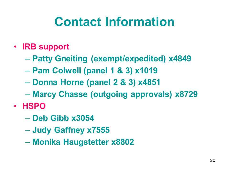 Contact Information IRB support. Patty Gneiting (exempt/expedited) x4849. Pam Colwell (panel 1 & 3) x1019.