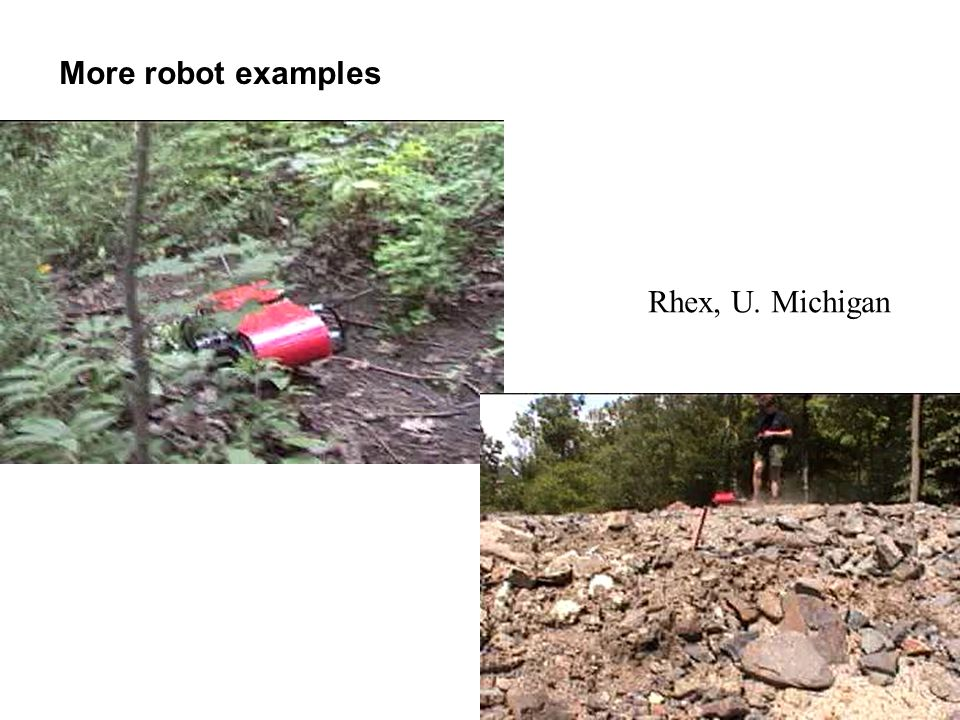 More robot examples Rhex, U. Michigan