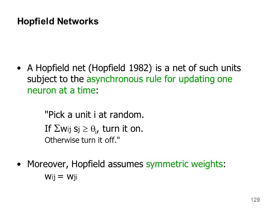 Moreover, Hopfield assumes symmetric weights: wij = wji