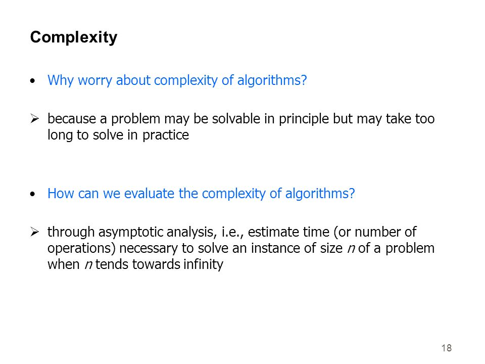 Complexity Why worry about complexity of algorithms