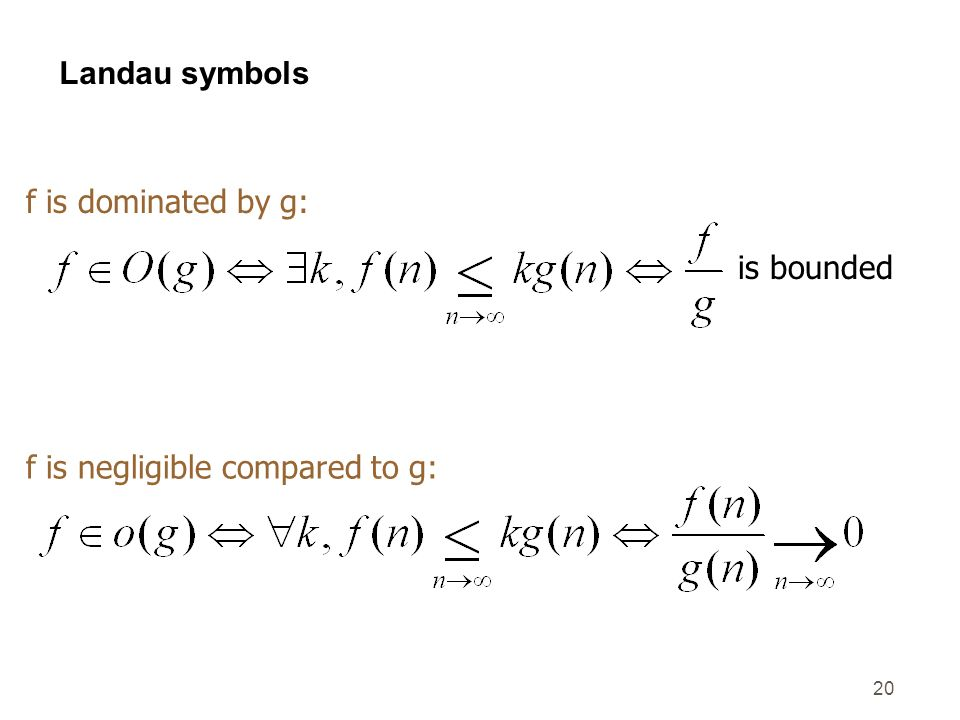 Landau symbols f is dominated by g: is bounded f is negligible compared to g: