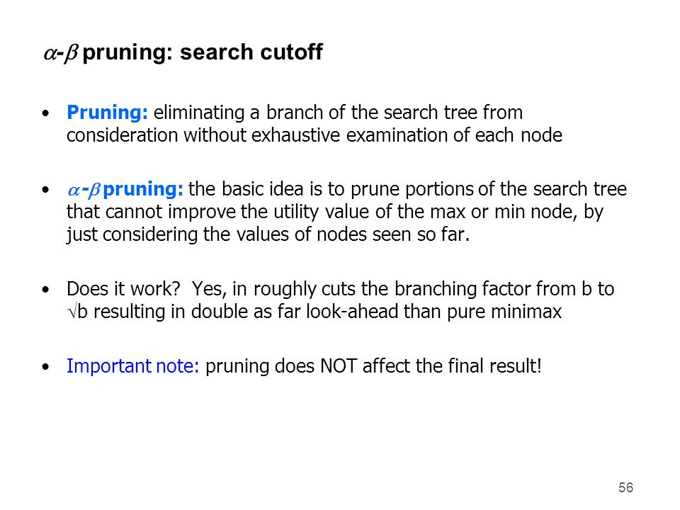 - pruning: search cutoff