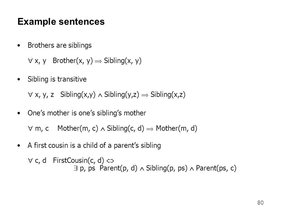 Example sentencesBrothers are siblings  x, y Brother(x, y)  Sibling(x, y)